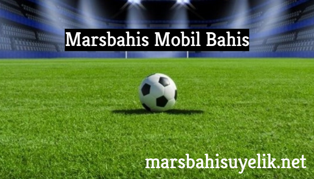 Marsbahis Mobil Bahis